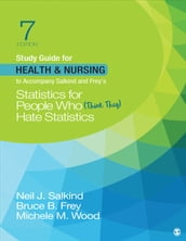 Study Guide for Health & Nursing to Accompany Salkind & Freys Statistics for People Who (Think They) Hate Statistics