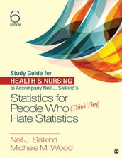 Study Guide for Health & Nursing to Accompany Neil J. Salkind s Statistics for People Who (Think They) Hate Statistics