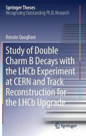Study of Double Charm B Decays with the LHCb Experiment at CERN and Track Reconstruction for the LHCb Upgrade