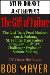 Stuff Doesn t Just Happen II: The Gift of Failure