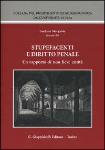 Stupefacenti e diritto penale. Un rapporto di non lieve entità. Atti del Seminario (Pisa, 20-21 giugno 2014) - G. Morgante pdf epub