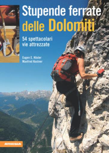 Stupende ferrate delle Dolomiti. 54 spettacolari vie attrezzate - Manfred Kostner | Thecosgala.com