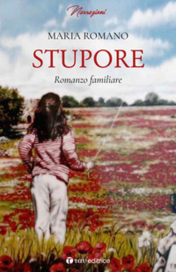 Stupore. Romanzo familiare - Maria Romano  