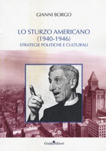 Lo Sturzo americano (1940-1946). Strategie politiche e culturali - Gianni Borgo |