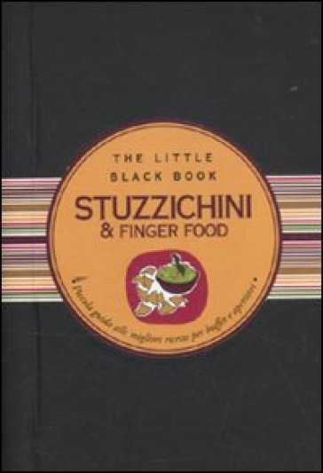 Stuzzichini & finger food. Piccola guida alle migliori ricette per buffet e aperitivi - Alberto De Pietri | Rochesterscifianimecon.com