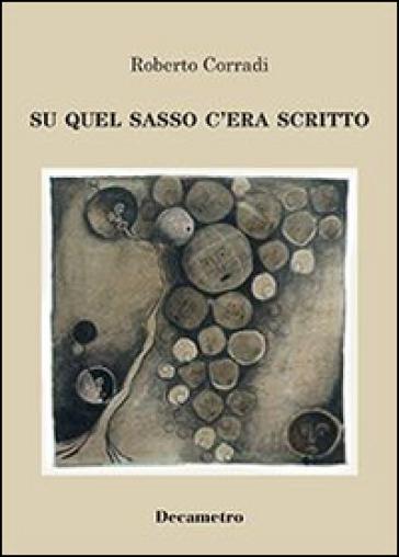 Su quel sasso c'era scritto - Roberto Corradi | Kritjur.org