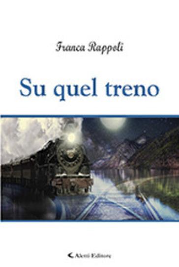 Su quel treno - Franca Rappoli |