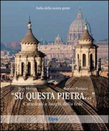 «Su questa pietra...». Cattedrali e luoghi della fede. Ediz. illustrata - Pepi Merisio |