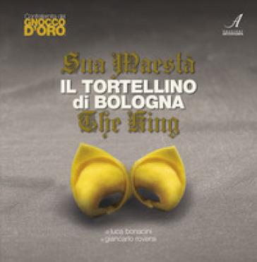 Sua Maestà il tortellino di Bologna-The king - Luca Bonacini | Rochesterscifianimecon.com