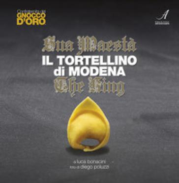 Sua Maestà il tortellino di Modena-The king. Ediz. bilingue - Luca Bonacini |