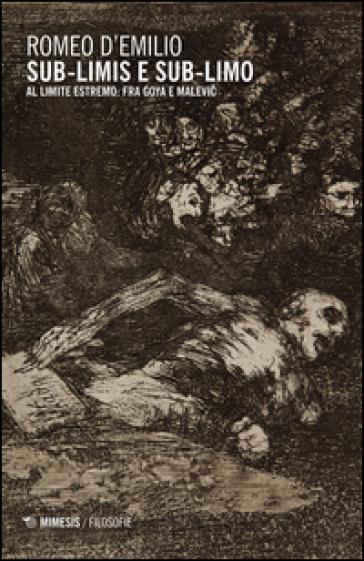 Sub-limis e sub-limo. Al limite estremo: fra Goya e Malevic - Romeo Demilio | Rochesterscifianimecon.com
