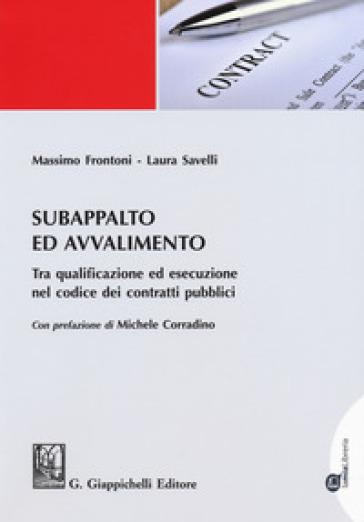 Subappalto e avvalimento. Tra qualificazione ed esecuzione nel codice dei contratti pubblici - Massimo Frontoni |