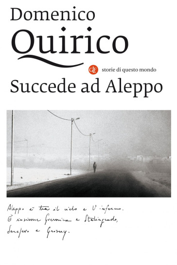 Succede ad Aleppo - Domenico Quirico | Rochesterscifianimecon.com
