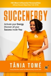 Succenergy: Activate Your Energy & Discover All Your Success Inside You.
