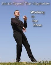 Success Beyond Your Imagination: Working In the Zone