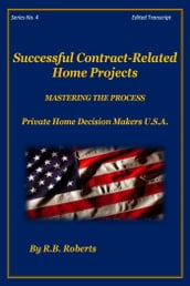 Successful Contract-Related Home Projects - Master The Process - Series No. 4 (PHDMUSA)