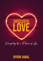Successful Love: Navigating the 6 Phases of Love