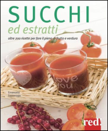 Succhi ed estratti. Oltre 200 ricette per fare il pieno di frutta e verdura - Emanuela Sacconago |