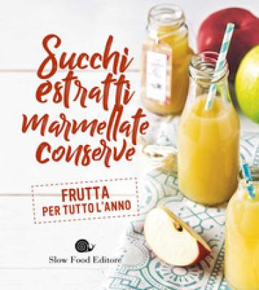 Succhi, estratti, marmellate, conserve. Frutta per tutto l'anno - B. Minerdo |