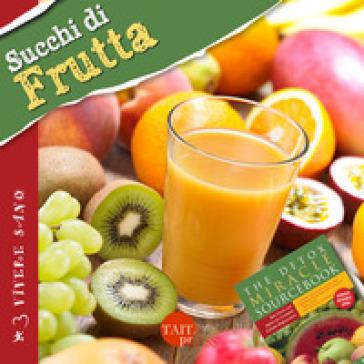 Succhi di frutta. Ricette gustose, informazioni nutrizionali, approfondimenti, tecniche - Minda Fontana |