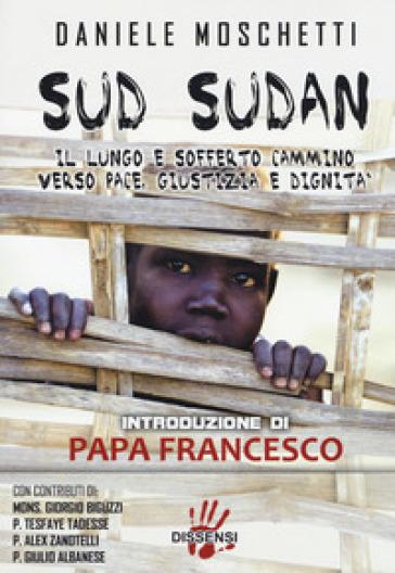 Sud Sudan. Il lungo e sofferto cammino verso pace, giustizia e dignità - Daniele Moschetti | Rochesterscifianimecon.com