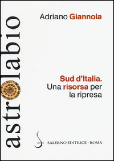 Sud d'Italia. Una risorsa per la ripresa - Adriano Giannola |