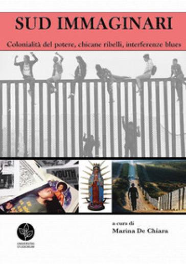 Sud immaginari. Colonialità del potere, chicane ribelli, interferenze blues - M. De Chiara  