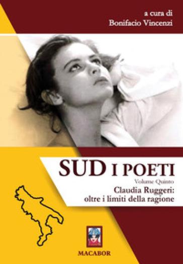 Sud. I poeti. 5: Claudia Ruggeri: oltre i limiti della ragione - B. Vincenzi | Ericsfund.org