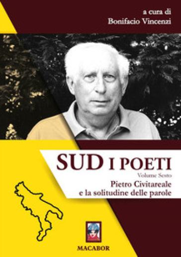 Sud. I poeti. 6: Pietro Civitareale e la solitudine delle parole - B. Vincenzi | Jonathanterrington.com