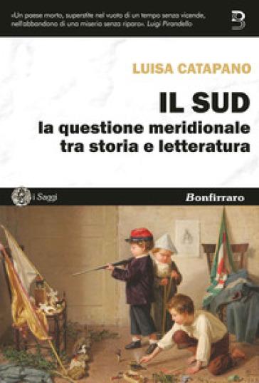Il Sud. La questione meridionale tra storia e letteratura - Luisa Catapano   Rochesterscifianimecon.com