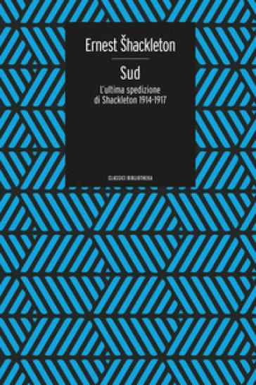Sud. L'ultima spedizione di Shackleton 1914-1917 - Ernest Shackleton |