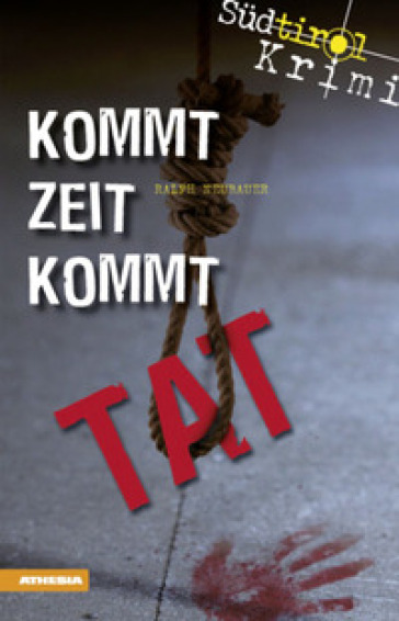 Sudtirol-Krimi band. 5: Kommt Zeit kommt Tat - Ralph Neubauer |