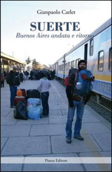 Suerte. Buenos Aires andata e ritorno - Gianpaolo Carlet |