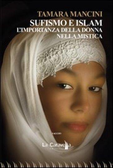 Sufismo e Islam. L'importanza della donna nella mistica - Tamara Mancini |