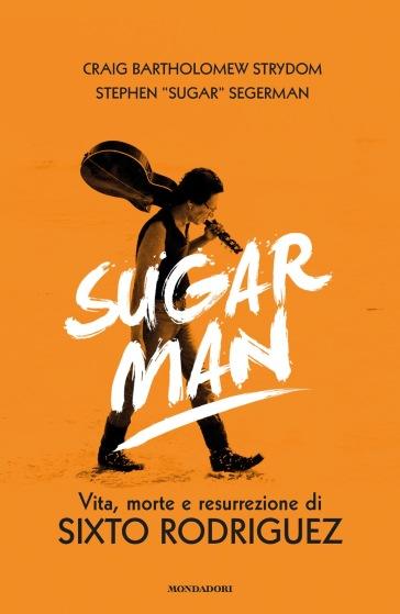 Sugar Man. Vita, morte e resurrezione di Sixto Rodriguez. Ediz. illustrata - Crayg B. Strydom | Thecosgala.com