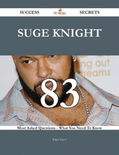 Suge Knight 83 Success Secrets - 83 Most Asked Questions On Suge Knight - What You Need To Know
