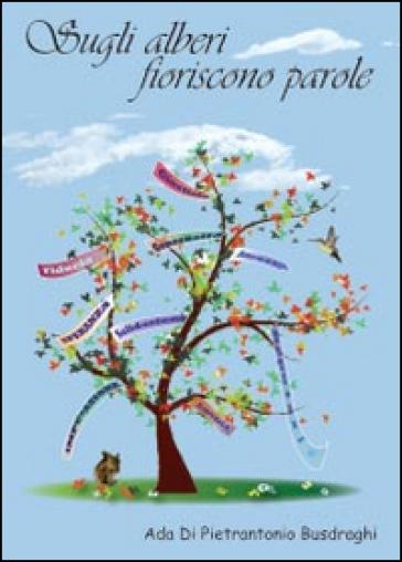 Sugli alberi fioriscono parole - Ada Di Pietrantonio Busdraghi  