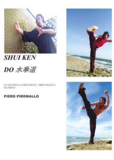 Sui Ken Do. L'arte marziale diretta, semplice e versatile - Piero Piromallo |
