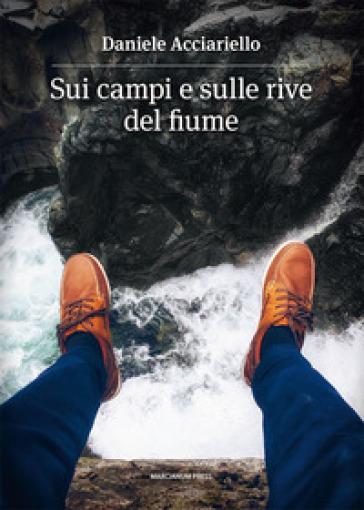 Sui campi e sulle rive del fiume - Daniele Acciariello |