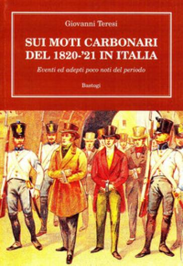 Sui moti carbonari del 1820-21 in Italia - Giovanni Teresi |