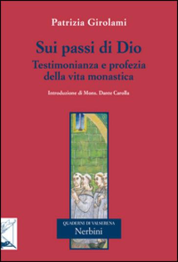 Sui passi di Dio. Testimonianza e profezia della vita monastica - Patrizia Girolami | Kritjur.org
