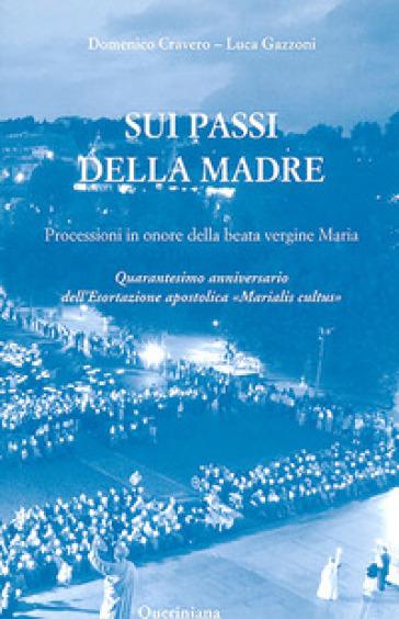 Sui passi della madre. Processioni in onore della beata Vergine Maria. Quarantesimo anniversario dell'esortazione apostolica «Marialis Cultus» - Domenico Cravero |