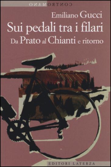Sui pedali tra i filari. Da Prato al Chianti e ritorno - Emiliano Gucci | Jonathanterrington.com