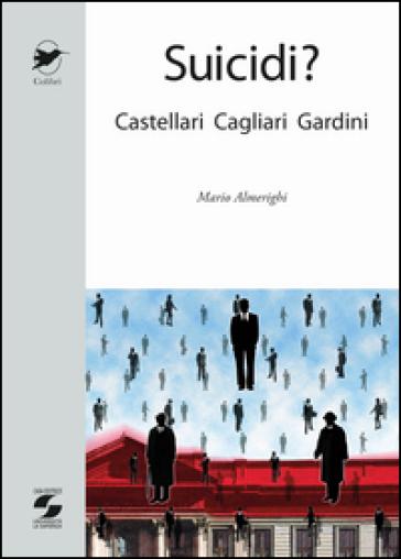 Suicidi? Castellari, Cagliari, Gardini - Mario Almerighi | Ericsfund.org