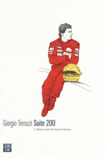 Suite 200. L'ultima notte di Ayrton Senna - Giorgio Terruzzi | Thecosgala.com