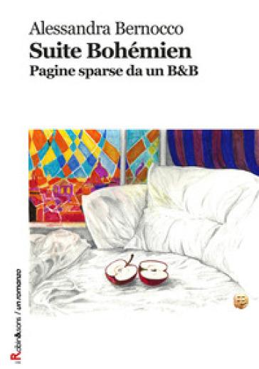 Suite Bohémien. Pagine sparse da un B&B - Alessandra Bernocco |