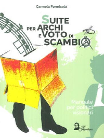 Suite per archi e voto di scambio. Manuale per politici visionari - Carmela Formicola |