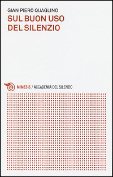 Sul buon uso del silenzio - Gian Piero Quaglino | Rochesterscifianimecon.com