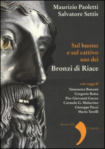 Sul buono e sul cattivo uso dei bronzi di Riace - Salvatore Settis |