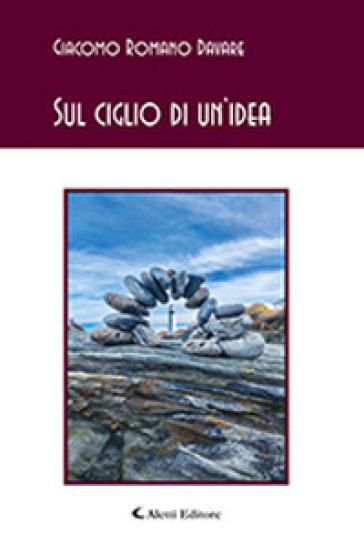 Sul ciglio di un'idea - Giacomo Romano Davare |
